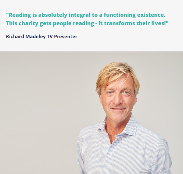 "BBC presenter Richard Madeley with the quote ""Reading is absolutely integral to a functioning existence. This charity gets people reading - it transforms their lives!"""